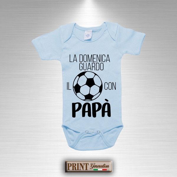 Body Bodino Stampato DOMENICA GUARDO CALCIO CON PAPA' Bambino Bambina Neonato