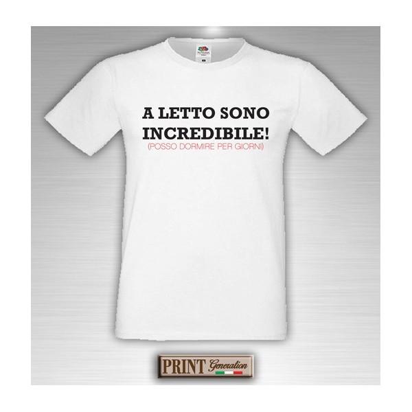 T-Shirt - A LETTO SONO INCREDIBILE - Idea regalo - Frasi divertenti