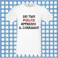 T-Shirt - DEI TUOI SELFIE APPREZZO IL CORAGGIO - Frasi divertenti - Idea regalo
