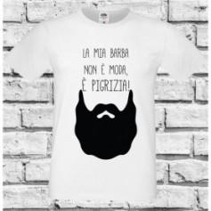 T-Shirt - LA MIA BARBA NON E' MODA E' PIGRIZIA - Idea regalo