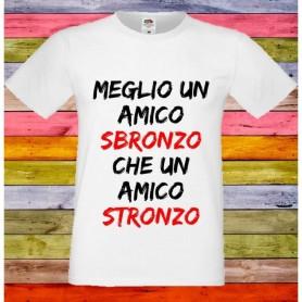 T-Shirt - MEGLIO AMICO SBRONZO CHE STRONZO - Frasi divertenti - Idea regalo