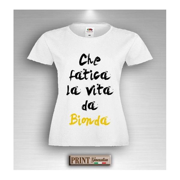 T-Shirt - CHE FATICA LA VITA DA BIONDA - Idea regalo - Frasi divertenti
