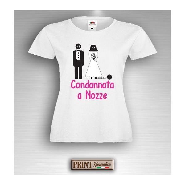 T-Shirt - CONDANNATA A NOZZE - Addio al Nubilato - Idea regalo
