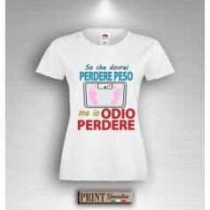 T-Shirt - DOVREI PERDERE PESO MA IO ODIO PERDERE - Idea regalo - Frasi divertenti