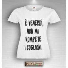 T-Shirt - E' VENERDI' NON ROMPETE - Idea regalo - Frasi divertenti