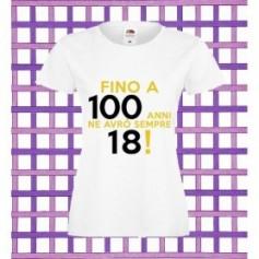 T-Shirt - FINO A 100 ANNI NE AVRO' SEMPRE 18 - Frasi divertenti - Idea regalo