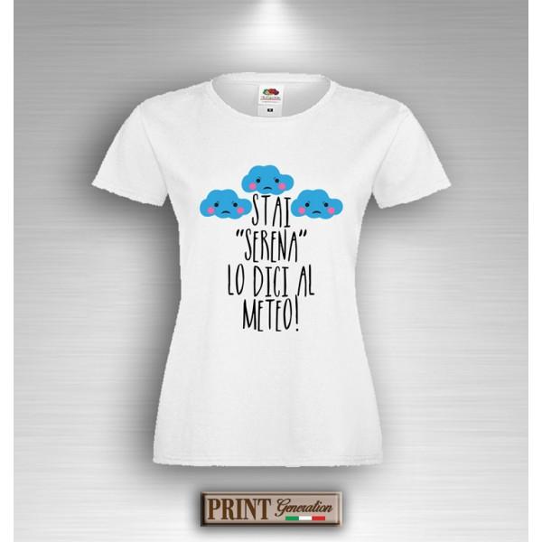 T-Shirt STAI SERENA LO DICI AL METEO Frase Divertente Maglietta Donna