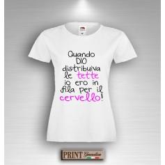 T-Shirt Quando DIO distribuiva le tette io ero in fila per il cervello Maglietta Donna